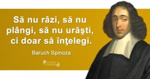 """""""Să nu râzi, să nu plângi, să nu urăşti, ci doar să înţelegi."""" Baruch Spinoza"""