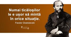 """""""Numai ticăloșilor le e ușor să mintă în orice situație."""" Feodor Dostoievski"""