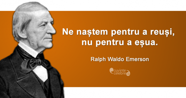 """""""Ne naștem pentru a reuși, nu pentru a eșua."""" Ralph Waldo Emerson"""