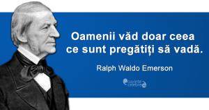 """""""Oamenii văd doar ceea ce sunt pregătiți să vadă."""" Ralph Waldo Emerson"""