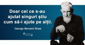 """""""Doar cei ce s-au ajutat singuri știu cum să-i ajute pe alții."""" George Bernard Shaw"""
