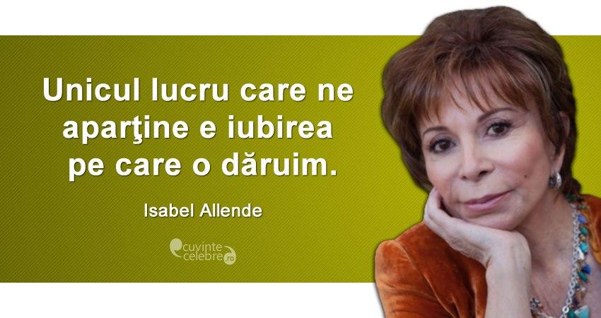 """""""Unicul lucru care ne aparţine e iubirea pe care o dăruim."""" Isabel Allende"""