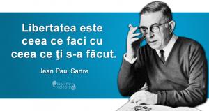"""""""Libertatea este ceea ce faci cu ceea ce ţi s-a făcut."""" Jean Paul Sartre"""