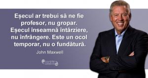 """""""Eșecul ar trebui să ne fie profesor, nu gropar. Eșecul înseamnă întârziere, nu înfrângere. Este un ocol temporar, nu o fundătură."""" John Maxwell"""