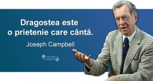 """""""Dragostea este o prietenie care cântă."""" Joseph Campbell"""