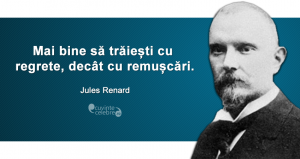 """""""Mai bine să trăiești cu regrete, decât cu remușcări."""" Jules Renard"""