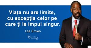 """""""Viața nu are limite, cu excepția celor pe care ți le impui singur."""" Les Brown"""