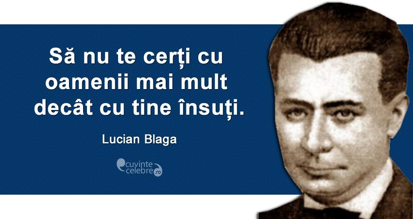 """""""Să nu te cerți cu oamenii mai mult decât cu tine însuți."""" Lucian Blaga"""