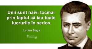 """""""Unii sunt naivi tocmai prin faptul că iau toate lucrurile în serios."""" Lucian Blaga"""