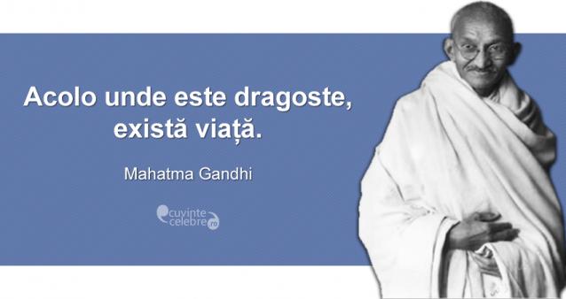 """""""Acolo unde este dragoste,există viață."""" Mahatma Gandhi"""
