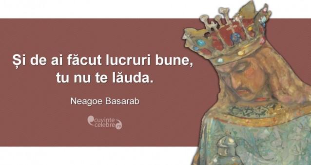 """""""Și de ai făcut lucruri bune, tu nu te lăuda."""" Neagoe Basarab"""