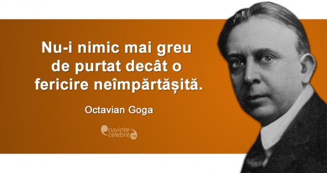 """""""Nu-i nimic mai greu de purtat decât o fericire neîmpărtășită."""" Octavian Goga"""