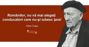 """""""Românilor, nu vă mai alegeţi conducatori care nu-şi iubesc ţara!"""" Petre Țuțea"""