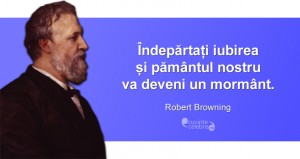 """""""Îndepărtați iubirea și pământul nostru va deveni un mormânt."""" Robert Browning"""