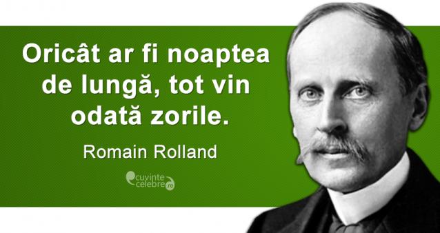 """""""Oricât ar fi noaptea de lungă, tot vin odată zorile."""" Romain Rolland"""