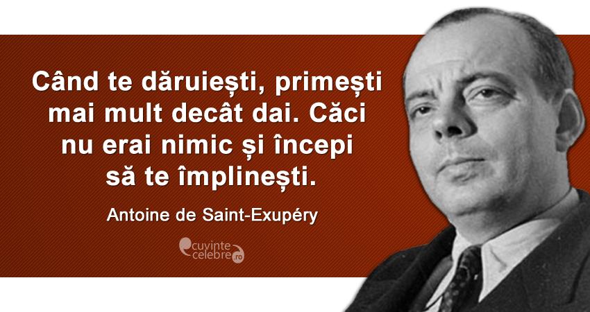 """""""Când te dăruiești, primești mai mult decât dai. Căci nu erai nimic și începi să te împlinești."""" Antoine de Saint-Exupéry"""
