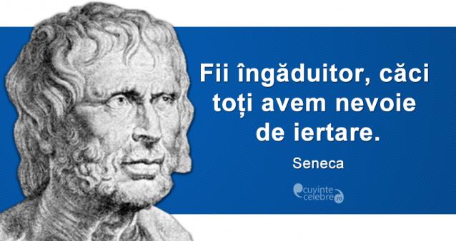 """""""Fii îngăduitor, căci toți avem nevoie de iertare."""" Seneca"""