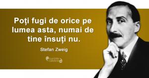 """""""Poți fugi de orice pe lumea asta, numai de tine însuți nu."""" Stefan Zweig"""