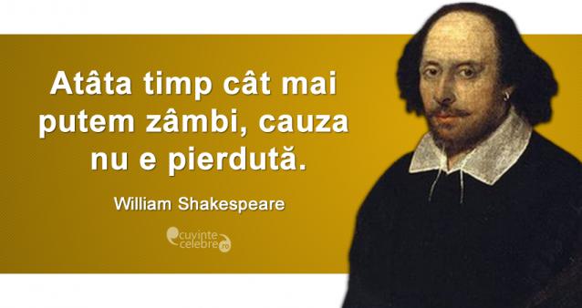 """""""Atâta timp cât mai putem zâmbi, cauza nu e pierdută."""" William Shakespeare"""