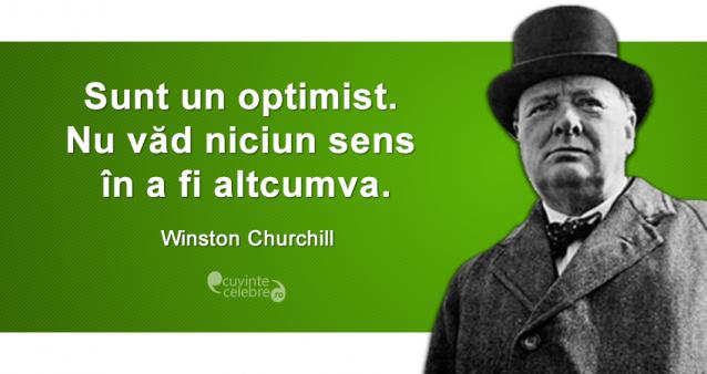 """""""Sunt un optimist. Nu văd niciun sens în a fi altcumva."""" Winston Churchill"""