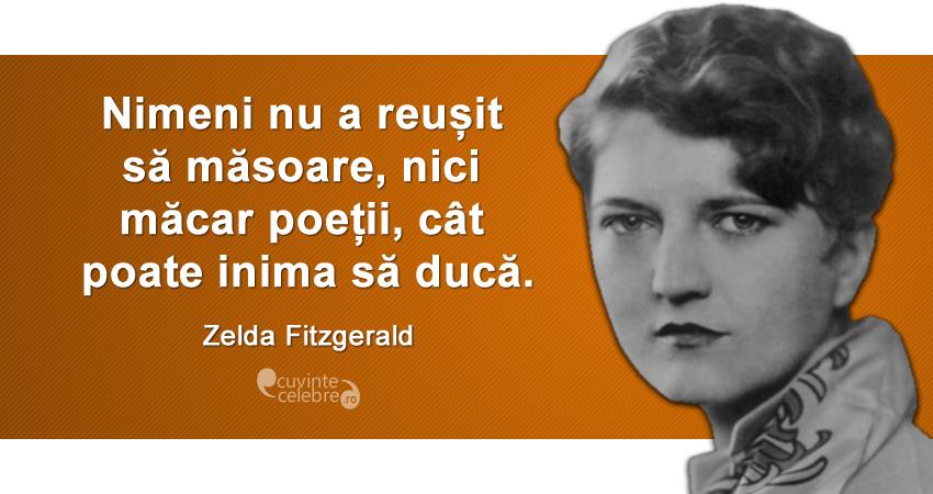 """""""Nimeni nu a reușit să măsoare, nici măcar poeții, cât poate inima să ducă."""" Zelda Fitzgerald"""