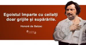 """""""Egoistul împarte cu ceilalți doar grijile și supărările."""" Honoré de Balzac"""