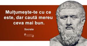 """""""Mulțumește-te cu ce este, dar caută mereu ceva mai bun."""" Socrate"""