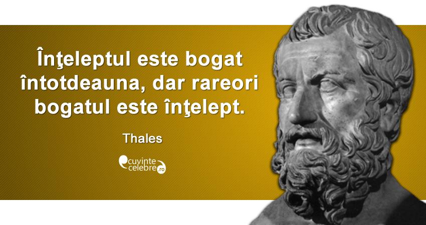 """""""Înţeleptul este bogat întotdeauna, dar rareori bogatul este înţelept."""" Thales"""