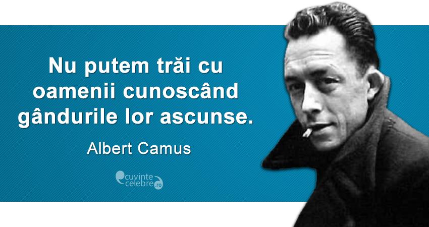 """""""Nu putem trăi cu oamenii cunoscând gândurile lor ascunse."""" Albert Camus"""
