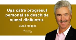 """""""Uşa către progresul personal se deschide numai dinăuntru."""" Burke Hedges"""