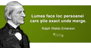 """""""Lumea face loc persoanei care știe exact unde merge."""" Ralph Waldo Emerson"""