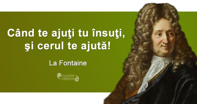 """""""Când te ajuţi tu însuţi, şi cerul te ajută!"""" La Fontaine"""