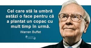 """""""Cel care stă la umbră astăzi, o face pentru că a plantat un copac cu mult timp în urmă."""" Warren Buffet"""