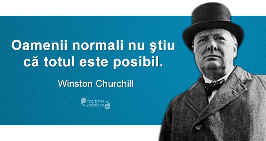 """""""Oamenii normali nu ştiu că totul este posibil."""" Winston Churchill"""